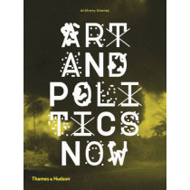 Art and Politics Now by Anthony Downey, 9780500291474
