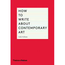 How to Write About Contemporary Art by Gilda Williams, 9780500291573