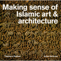 Making Sense of Islamic Art & Architecture by Adam Barkman, 9780500291719