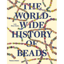 The Worldwide History of Beads: Ancient . Ethnic . Contemporary by Lois Sherr Dubin, 9780500291771
