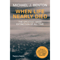 When Life Nearly Died: The Greatest Mass Extinction of All Time by Michael J. Benton, 9780500291931