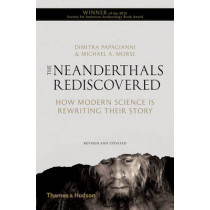 The Neanderthals Rediscovered: How Modern Science is Rewriting Their Story by Dimitra Papagianni, 9780500292044