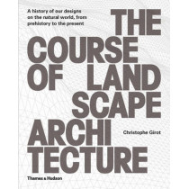 The Course of Landscape Architecture: A History of our Designs on the Natural World, from Prehistory to the Present by Christophe Girot, 9780500342978