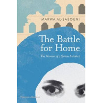 The Battle for Home: The Memoir of a Syrian Architect by Marwa al-Sabouni, 9780500343173