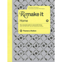 Remake It: Home: The Essential Guide to Resourceful Living: With over 500 tricks, tips and inspirational designs by Henrietta Thompson, 9780500514849