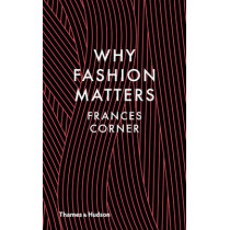 Why Fashion Matters by Frances Corner, 9780500517376