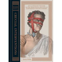 Crucial Interventions: An Illustrated Treatise on the Principles & Practice of Nineteenth-Century Surgery. by Richard Barnett, 9780500518106
