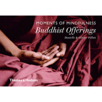 Moments of Mindfulness: Buddhist Offerings by Danielle Follmi, 9780500518205