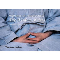 Moments of Mindfulness: The Wisdom of Asia by Danielle Follmi, 9780500518236