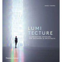 Lumitecture: Illuminating Interiors for Designers & Architects by Anna Yudina, 9780500518342