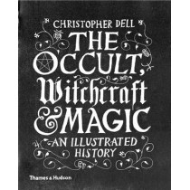 The Occult, Witchcraft & Magic: An Illustrated History by Christopher Dell, 9780500518885