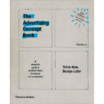 The Advertising Concept Book: Think Now, Design Later by Pete Barry, 9780500518984