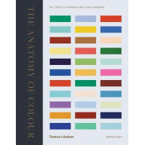 The Anatomy of Colour: The Story of Heritage Paints and Pigments by Patrick Baty, 9780500519332