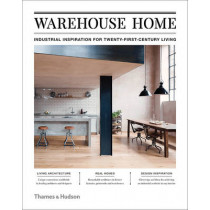 Warehouse Home: Industrial Inspiration for Twenty-First-Century Living by Sophie Bush, 9780500519462