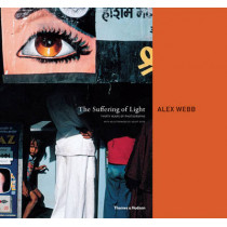 The Suffering of Light: Thirty Years of Photographs by Alex Webb by Alex Webb, 9780500543979