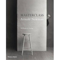 Masterclass: Arnold Newman by William A. Ewing, 9780500544150