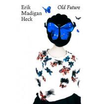 Erik Madigan Heck: Old Future by Erik Madigan Heck, 9780500544709