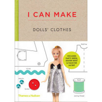 I Can Make Dolls' Clothes: Easy-to-follow patterns to make clothes and accessories for your favourite doll, 9780500650516