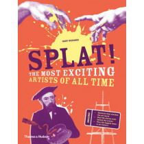 Splat!: The Most Exciting Artists of All Time by Mary Richards, 9780500650653