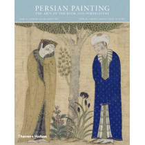 Persian Painting: The Arts of the Book and Portraiture by Adel T. Adamova, 9780500970683