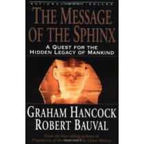 The Message of the Sphinx: A Quest for the Hidden Legacy of Mankind by Graham Hancock, 9780517888520