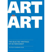 Art as Art: The Selected Writings of Ad Reinhardt by Barbara Rose, 9780520076709