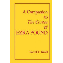 A Companion to The Cantos of Ezra Pound by Carroll F. Terrell, 9780520082878