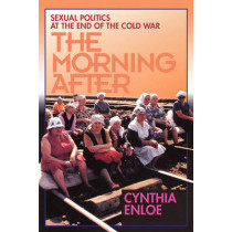 The Morning After: Sexual Politics at the End of the Cold War by Cynthia Enloe, 9780520083363