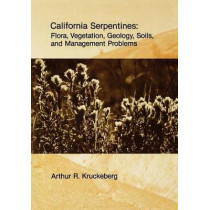 California Serpentines: Flora, Vegetation, Geology, Soils, and Management Problems by Arthur R. Kruckeberg, 9780520097018