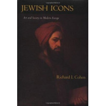 Jewish Icons: Art and Society in Modern Europe by Richard I. Cohen, 9780520205451