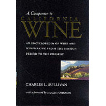 A Companion to California Wine: An Encyclopedia of Wine and Winemaking from the Mission Period to the Present by Charles L. Sullivan, 9780520213517