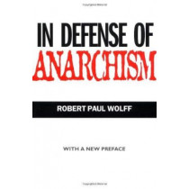 In Defense of Anarchism by Robert Paul Wolff, 9780520215733