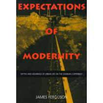 Expectations of Modernity: Myths and Meanings of Urban Life on the Zambian Copperbelt by James Ferguson, 9780520217027