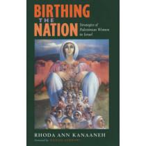 Birthing the Nation: Strategies of Palestinian Women in Israel by Rhoda Ann Kanaaneh, 9780520229440