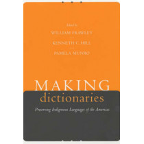 Making Dictionaries: Preserving Indigenous Languages of the Americas by William Frawley, 9780520229969