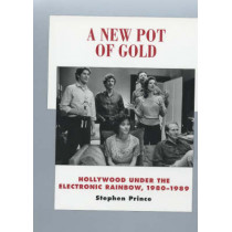 A New Pot of Gold: Hollywood under the Electronic Rainbow, 1980-1989 by Stephen Prince, 9780520232662