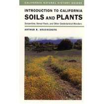 Introduction to California Soils and Plants: Serpentine, Vernal Pools, and Other Geobotanical Wonders by Arthur R. Kruckeberg, 9780520233720