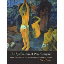 The Symbolism of Paul Gauguin: Erotica, Exotica, and the Great Dilemmas of Humanity by Henri Dorra, 9780520241305