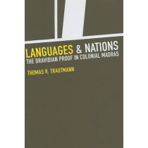 Languages and Nations: The Dravidian Proof in Colonial Madras by Thomas R. Trautmann, 9780520244559