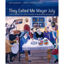 They Called Me Mayer July: Painted Memories of a Jewish Childhood in Poland before the Holocaust by Mayer Kirshenblatt, 9780520249615