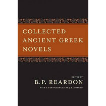 Collected Ancient Greek Novels by B. P. Reardon, 9780520256552