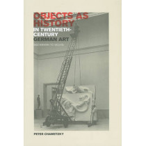 Objects as History in Twentieth-Century German Art: Beckmann to Beuys by Peter Chametzky, 9780520260429