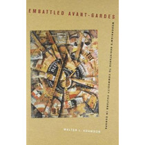 Embattled Avant-Gardes: Modernism's Resistance to Commodity Culture in Europe by Walter L. Adamson, 9780520261532