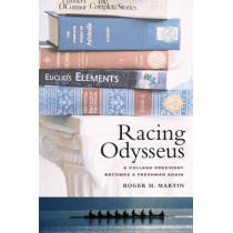 Racing Odysseus: A College President Becomes a Freshman Again by Roger H. Martin, 9780520265875