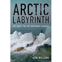 Arctic Labyrinth: The Quest for the Northwest Passage by Glyn Williams, 9780520269958