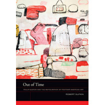Out of Time: Philip Guston and the Refiguration of Postwar American Art by Robert Slifkin, 9780520275294