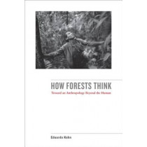 How Forests Think: Toward an Anthropology Beyond the Human by Eduardo Kohn, 9780520276116