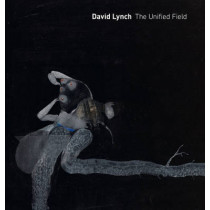 David Lynch: The Unified Field by Robert Cozzolino, 9780520283961