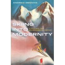 Skiing into Modernity: A Cultural and Environmental History by Andrew Denning, 9780520284289