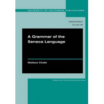 A Grammar of the Seneca Language by Wallace L. Chafe, 9780520286412